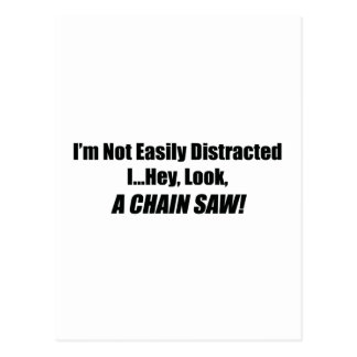 I m Not Easily Distracted I Hey Look A Chain Saw Post Card