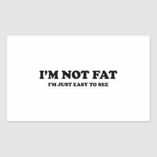 I'm Not Fat. I'm Just Easy To See. Rectangular Sticker