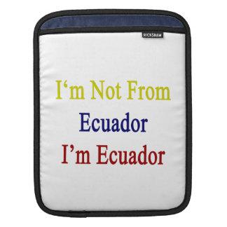 I m Not From Ecuador I m Ecuador Sleeves For iPads