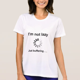 I m Not Lazy - Just Buffering Shirts