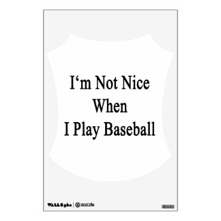 I m Not Nice When I Play Baseball Room Decals