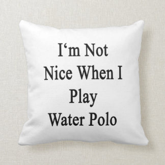 I m Not Nice When I Play Water Polo Throw Pillow