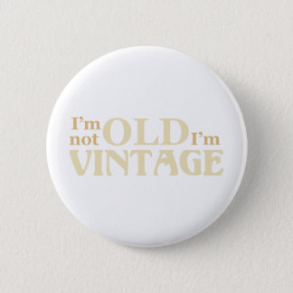 I'm not old I'm vintage Pinback Button