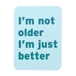I'm Not Older I'm Just Better Magnet