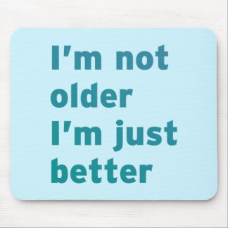 I'm Not Older I'm Just Better Mouse Pad