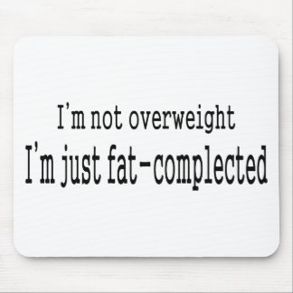 I m not overweight Fat Complected Mouse Pad
