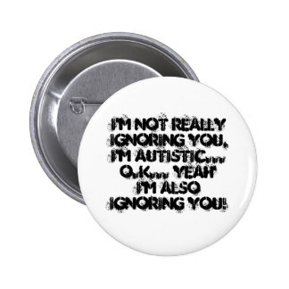 I m not reallyignoring you I m Autistic O K Pin
