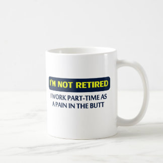 I'm not retired, I work part-time as a pain Coffee Mug