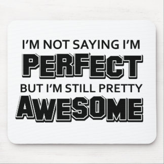 I'M Not Saying I'M Perfect Bit I'M Still Pretty Aw Mouse Pad