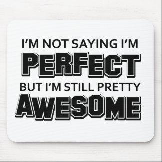 I'M Not Saying I'M Perfect Bit I'M Still Pretty Aw Mouse Pad