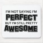 I'M Not Saying I'M Perfect Bit I'M Still Pretty Aw Mousepad