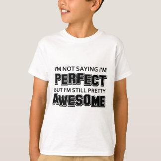 I'M Not Saying I'M Perfect Bit I'M Still Pretty Aw T-Shirt