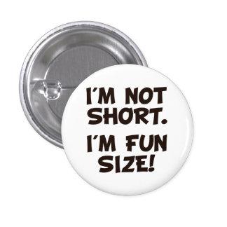 I m Not Short I m Fun Size Pinback Buttons