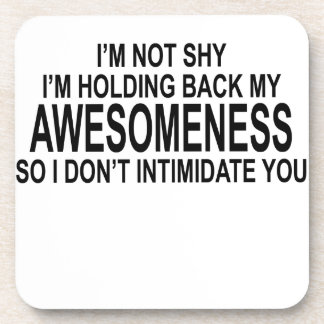 I'M NOT SHY I'M HOLDING BACK MY AWESOMENESS.png Beverage Coaster