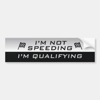I'm Not Speeding, I'm Qualifying Bumper Sticker