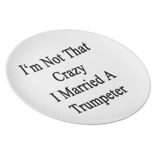 I m Not That Crazy I Married A Trumpeter Party Plates