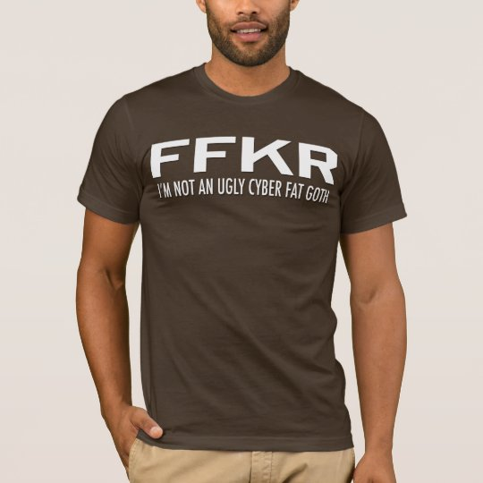I' m not ugly, I' m wearing has brown FFKR T-Shirt