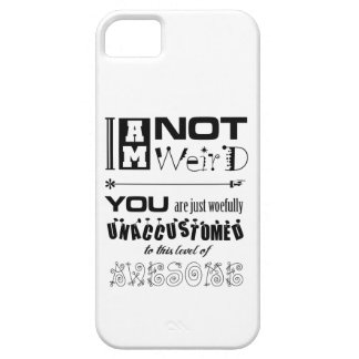I'm Not Weird iPhone 5 Barely There Universal Case