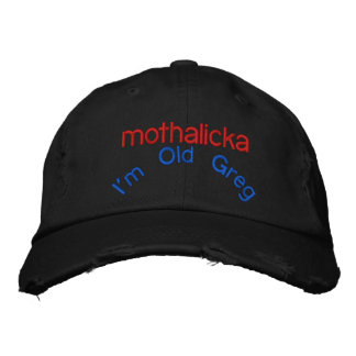 I m Old Greg mothalicka Embroidered Baseball Cap