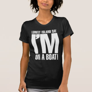 I m on a Boat T Shirt
