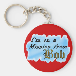 I m on a mission from Bob Key Chains