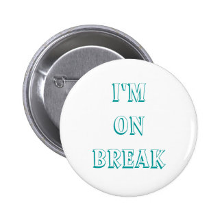 I m on break buttons customize