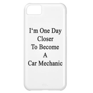 I m One Day Closer To Become A Car Mechanic Cover For iPhone 5C