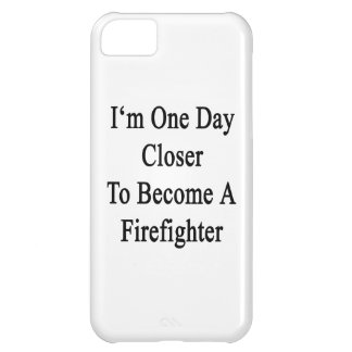 I m One Day Closer To Become A Firefighter iPhone 5C Covers