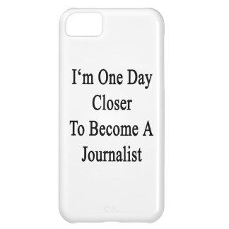 I m One Day Closer To Become A Journalist iPhone 5C Covers