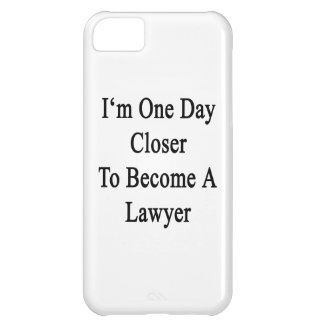 I m One Day Closer To Become A Lawyer iPhone 5C Cases