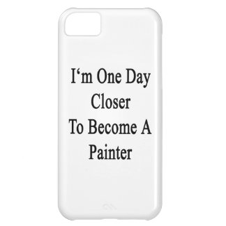 I m One Day Closer To Become A Painter Cover For iPhone 5C