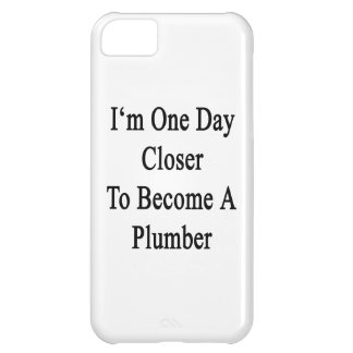 I m One Day Closer To Become A Plumber Cover For iPhone 5C