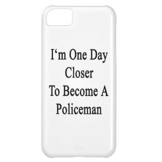 I m One Day Closer To Become A Policeman Cover For iPhone 5C