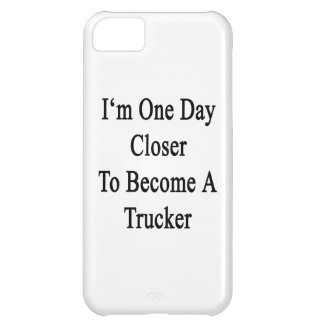 I m One Day Closer To Become A Trucker Case For iPhone 5C