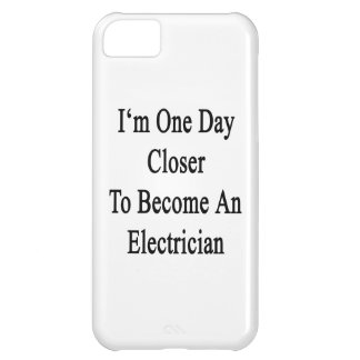 I m One Day Closer To Become An Electrician Cover For iPhone 5C