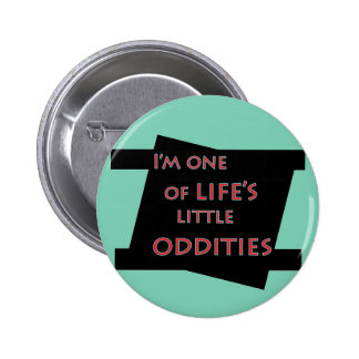 I'm one of life's little oddities funny button