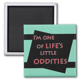 I'm one of life's little oddities funny magnet