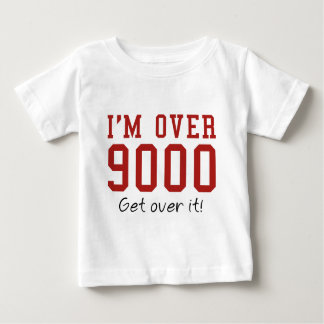 I'm Over 9000. Get Over It! Baby T-Shirt