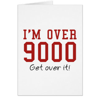 I'm Over 9000. Get Over It! Greeting Card
