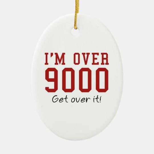 I'm Over 9000. Get Over It! Ceramic Ornament