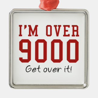 I'm Over 9000. Get Over It! Metal Ornament