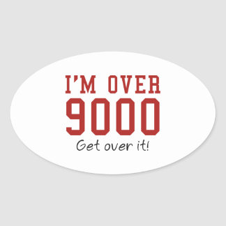 I'm Over 9000. Get Over It! Oval Sticker
