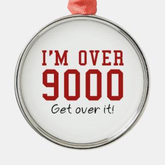 I'm Over 9000. Get Over It! Round Metal Christmas Ornament