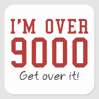 I'm Over 9000. Get Over It! Square Sticker