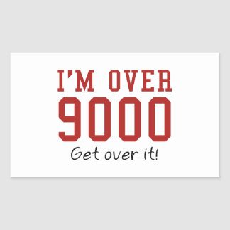 I'm Over 9000. Get Over It! Rectangular Sticker