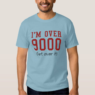 I'm Over 9000. Get Over It! Tee Shirt
