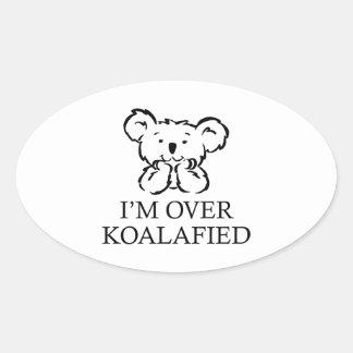 I'm Over Koalafied Oval Sticker