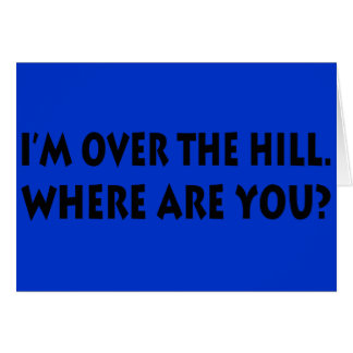 I m Over The Hill Where Are You Card