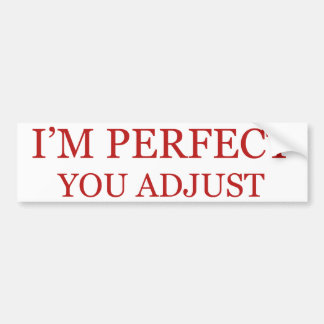 I'm Perfect. You Adjust. Bumper Sticker