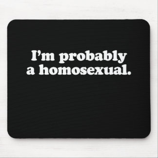 I m probably a homosexual Pickup Line Mouse Pad